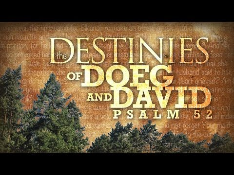 The Destinies of Doeg and David (Psalm 52; 1 Samuel 22:9-23)