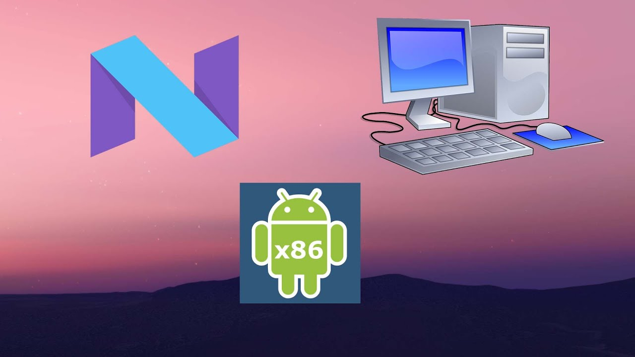 Android x86 Nougat 7.0 | Android 7 on PC