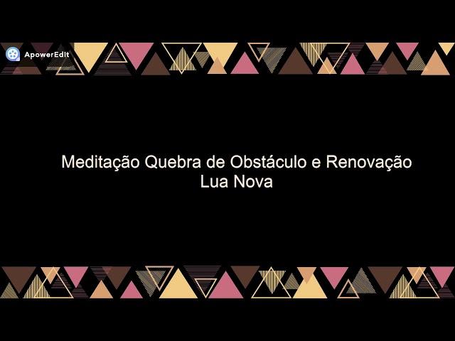 Meditação Lua Nova - Renovação e quebra de obstáculos