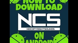 how-to-download-ncs-music-in-android-no-pc-2017