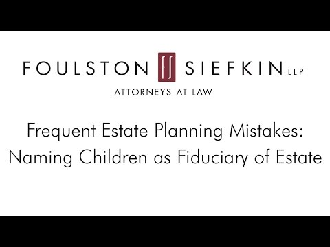 Frequent Estate Planning Mistakes - Naming Children as Fiduciary of Estate