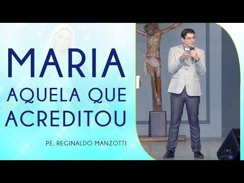 Maria, aquela que acreditou - Pe. Reginaldo Manzotti (06/05/18)