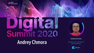 Digital Summit 2020 Day 2.3 Broadcast of the speech by Andrey Chmora (ENCRY FOUNDATION)