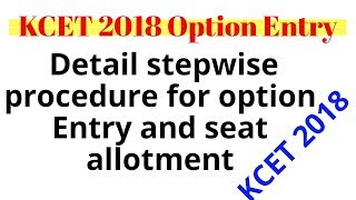 Option entry and seat allotment detail procedure|KCET 2018 stepwise procedure for option entry