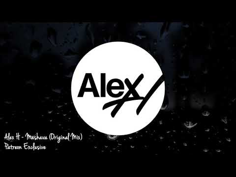 Alex H - Mashava Original Mix Patreon Exclusive