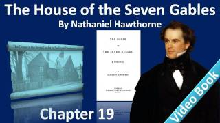 Chapter 19 - The House of the Seven Gables by Nathaniel Hawthorne - Alice