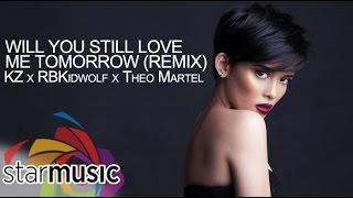 Will You Still Love Me Tomorrow Remix - KZ x KidWolf x Theo Martel (Lyrics)