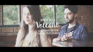 Damien Rice - Volcano (by Bárbara Donhini and Renato Enoch) ukulele cover