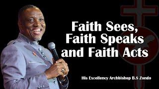 Faith Sees, Faith Speaks and Faith Acts.