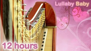 ☆ 12 HOURS ☆ Lullabies for babies to go to sleep ♫ HARP ☆ Baby Lullaby Songs go to Sleep