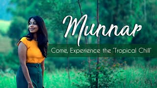 Munnar - Come, Experience the 'Tropical Chill'