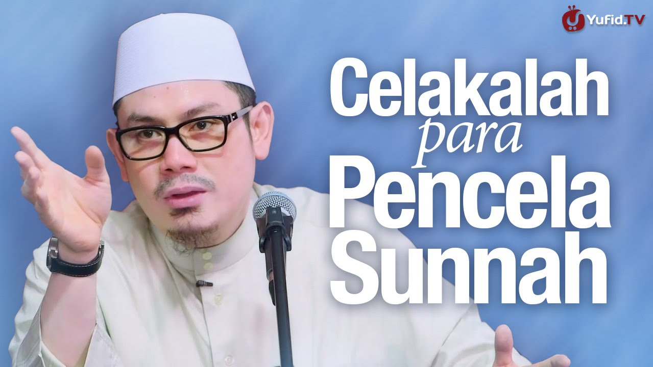 Celakalah Para Pencela Sunnah - Ustadz Ahmad Zainuddin, Lc.