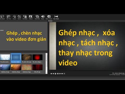 Bài 3- Ghép nhạc vào video – Thay nhạc cho video – Tách nhạc ra khỏi video