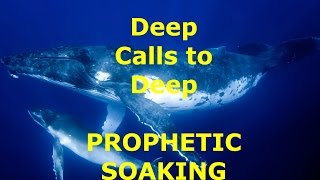 deep calls to deep   prophetic soaking series session 1