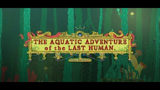 The Aquatic Adventure of the Last Human - Trailer