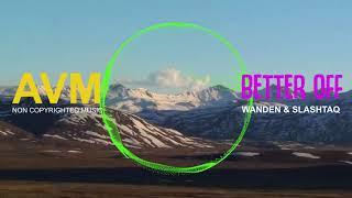Wanden & Slashtaq - Better Off Mp3 Juice Mp3 Songs Download Free Music Electronic [AVM Music]