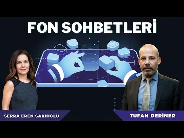 İstanbul Portföy Yönetim Kurulu Üyesi Tufan Deriner ile FON SOHBETLERİ