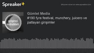 #190 fyre festival, munchery, juicero ve patlayan girişimler