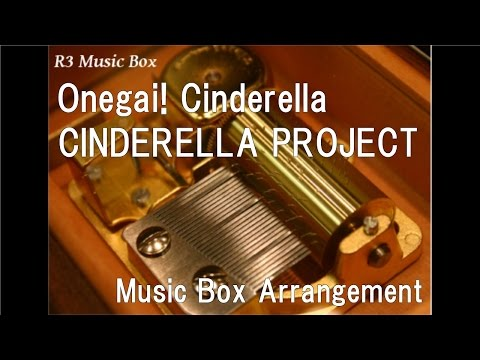 Onegai! Cinderella/CINDERELLA PROJECT [Music Box] (Anime