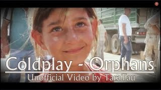 Gambar cover Coldplay - Orphans (Unofficial video by TaraTau)