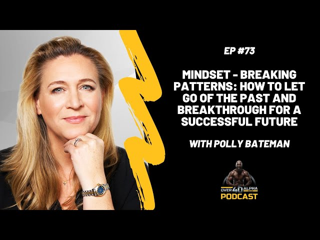 Polly Bateman - How To Let Go Of The Past and Breakthrough For A Successful Future