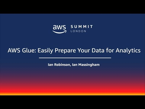 AWS Summit - London | twitch.tv/aws | AWS Glue: Easily Prepare Your Data for Analytics