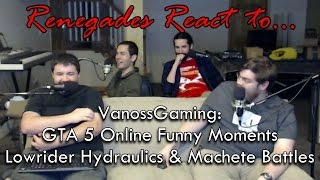Renegades React to... VanossGaming: GTA 5 Online Funny Moments Lowrider Hydraulics & Machete Battles