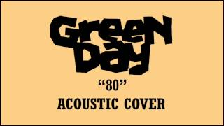 Green Day - 80 (Acoustic Cover)