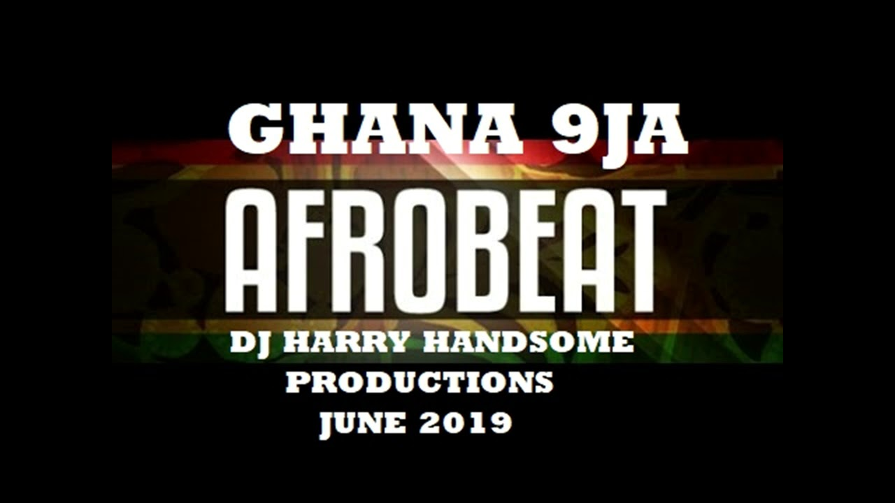 GHANA 9JA AFROBEATS JUNE 2019 MIX
