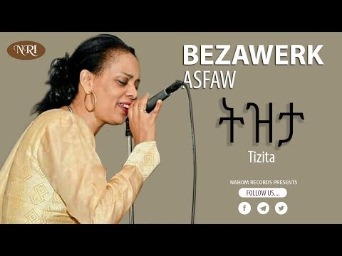 Bezawerk Asfaw -Tizita- በዛወርቅ አስፋው (ትዝታ)- Ethiopian Music