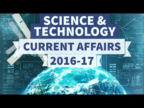 Science and Technology - 2016 + 2017 Current Affairs - Part