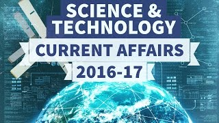Science and Technology - 2016 + 2017 Current Affairs - Part 1 - UPSC/IAS