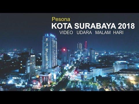 Pesona Kota Surabaya Malam Hari 2018, Video Drone Kota Terbesar No. 2 Di Indonesia Dari Jawa Timur