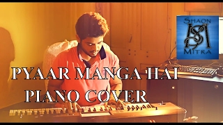 || PYAAR MANGA HAI || PIANO COVER || SHAON ||