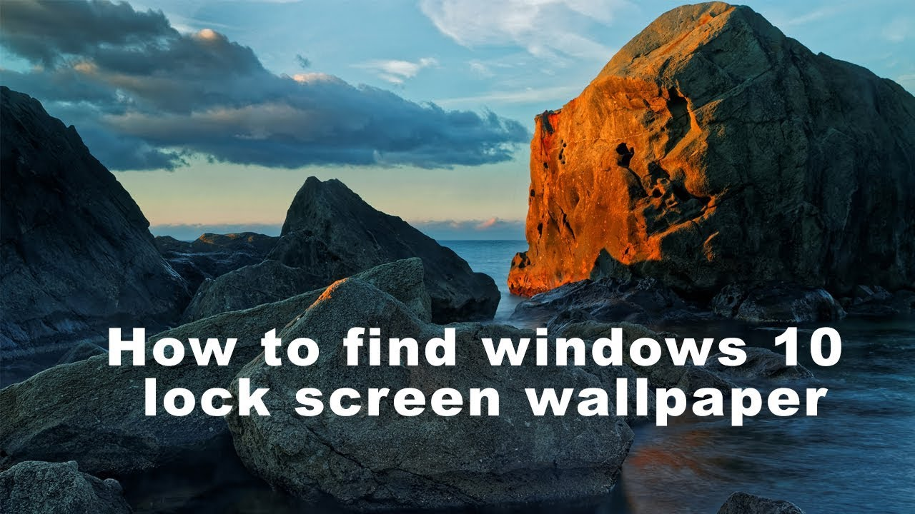 How To Find Windows 10 Lock Screen Wallpaper Youtube