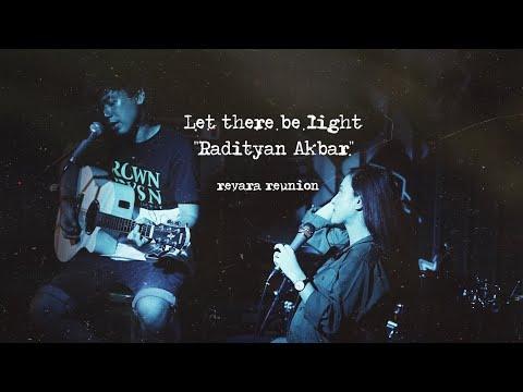 "Let there be light ""Radityan Akbar"" (Revara Reunion)"