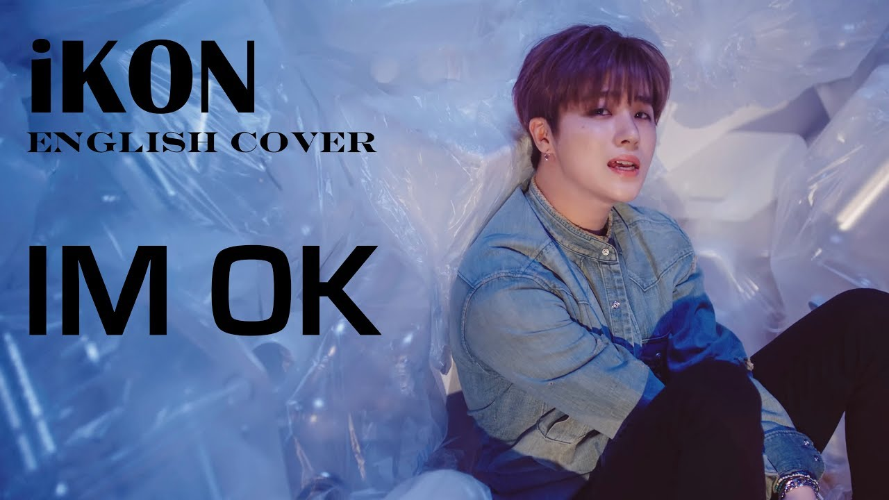 7d1447b651ab7d iKON (아이콘) - IM OK | English Cover - YouTube