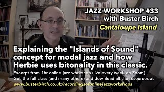 "The ""Islands of Sound"" concept for Modal Jazz and Herbie's use of bitonality on Cantaloupe Island."