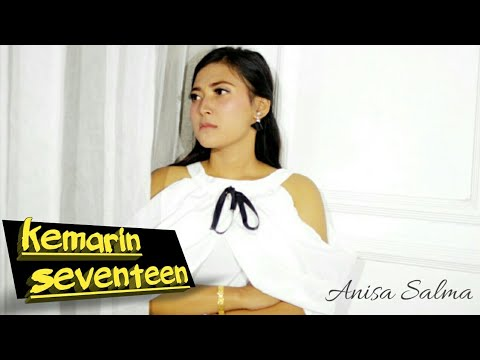 KEMARIN - ANISA SALMA Cipt. Seventeen (cover)