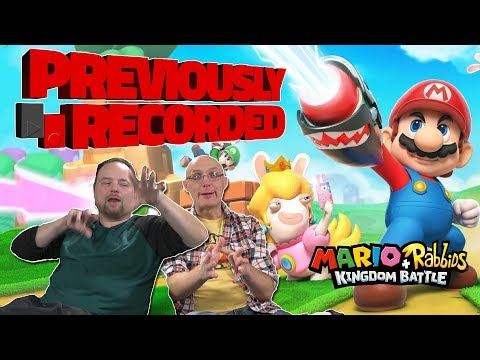 Previously Recorded - Mario + Rabbids Kingdom Battle