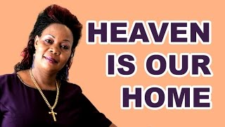 Heaven our Home by Pastor Imelda Namutebi Kula