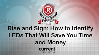 ReeceU - GE - Rise and Sign: How to Identify LEDs That Will Save You Time and Money