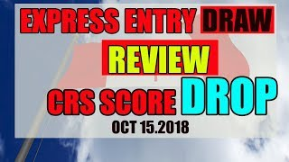 NEWSFLASH#1: CRS CUT OFF SCORE Decrease ll EXPRESS ENTRY CANADA DRAW REVIEW ll OCT15,2018