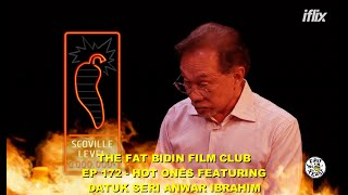 The Fat Bidin Film Club (Ep 172) - Hot Ones featuring Datuk Seri Anwar Ibrahim