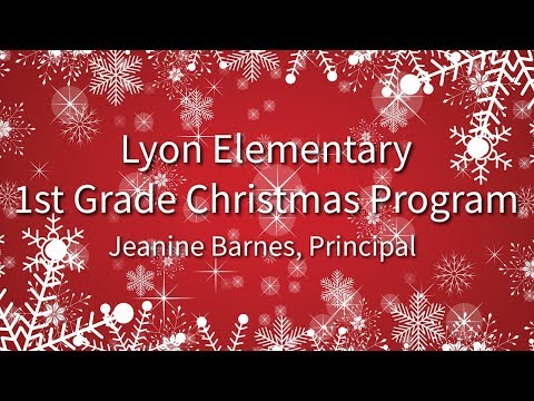 Lyon Elementary presents 1st Grade Christmas Program