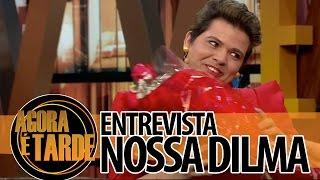 Entrevistada de Hoje: Nossa Dilma