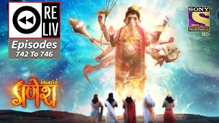 Weekly ReLIV - Vighnaharta Ganesh - 12th October 2020 To 16th October 2020 - Episodes 742 To 746