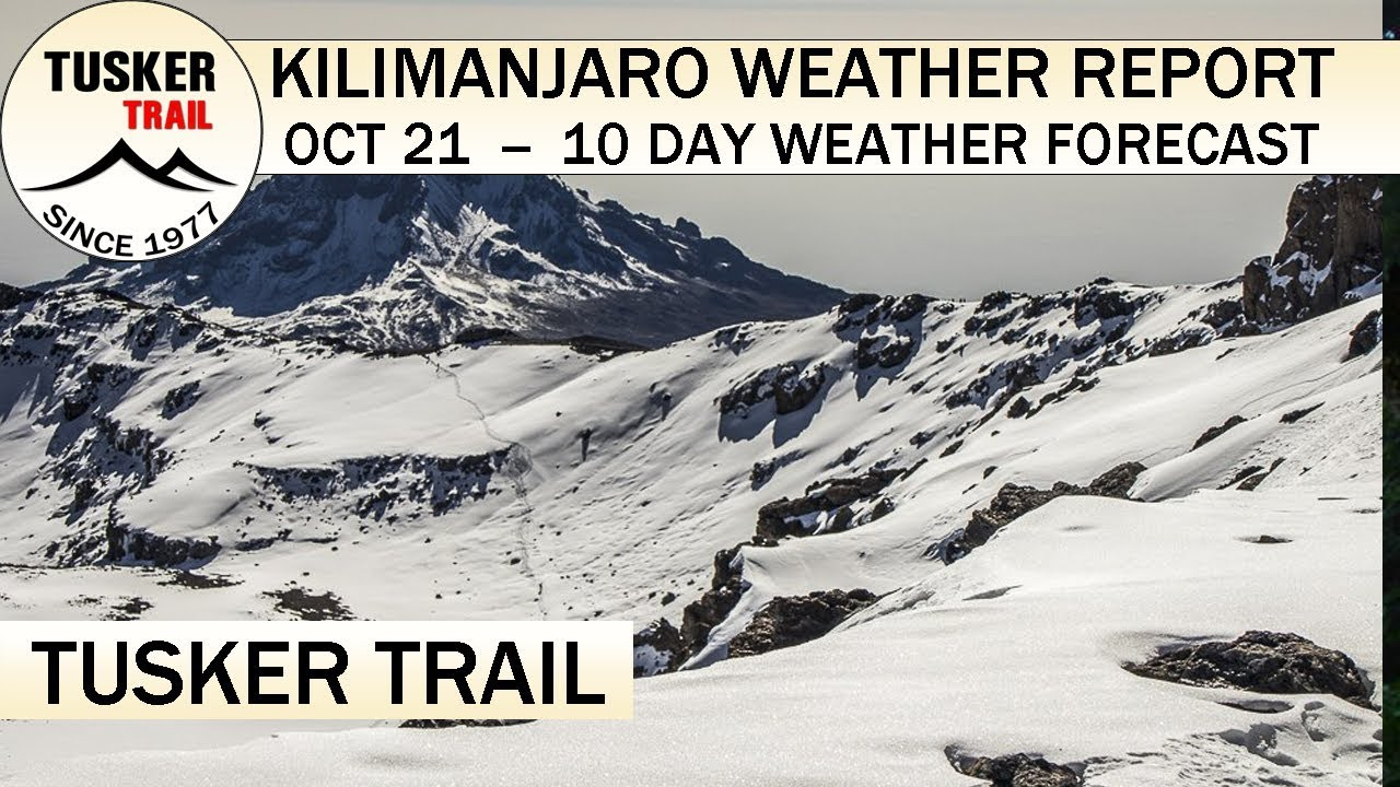 Kilimanjaro Weather Report 2019 10 21 Oct 21 10 Day Weather Forecast Tusker Trail Adventures