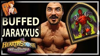 JARAXXUS GETS BUFFED! - Hearthstone Battlegrounds