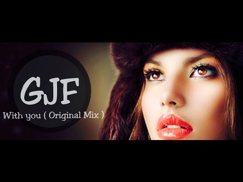 GJF - With You ( Original mix + Vocal Dirty South )
